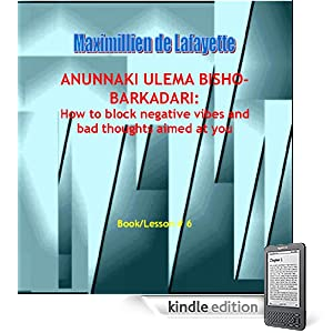 Anunnaki Ulema Bisho-barkadari: How to block negative vibes and bad thoughts aimed at you. Book/Lesson #6 (Lessons And Instructions On How To Acquire Anunnaki Ulema Supernatural Powers)