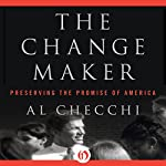 The Change Maker: Preserving the Promise of America | Al Checchi