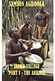 Iroko Village (The Arrival Book 1) by Samson Agboola
