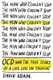 The Man Who Couldnt Stop: OCD and the True Story of a Life Lost in Thought