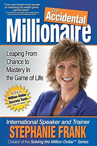 The Accidental Millionaire: Leaping From Chance To Mastery In The Game Of Life