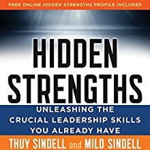 Hidden Strengths: Unleashing the Crucial Leadership Skills You Already Have (       UNABRIDGED) by Milo Sindell, Thuy Sindell Narrated by Caroline Miller