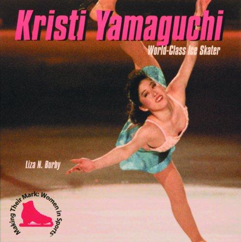 Kristi Yamaguchi: World-Class Ice Skater (Making Their Mark)