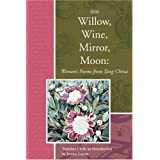 Willow, Wine, Mirror, Moon: Women's Poems from Tang China (Lannan Translations Selection Series)
