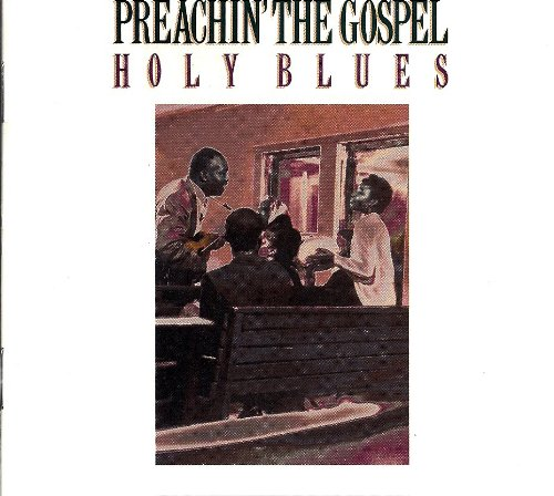 Preachin' the Gospel: Holy Blues { Various Artists } by Blind Willie Johnson, Washington Phillips, Arizona Dranes, Joshua White and Elder Charlie Beck