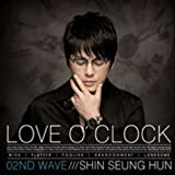 LOVE O'CLOCK(MINI ALBUM)/シン・スンフン(SHIN SEUNG HUN)