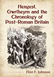 img - for Hengest, Gwrtheyrn and the Chronology of Post-Roman Britain book / textbook / text book