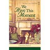 We Have This Moment (Tales from Grace Chapel Inn, Book 6) ~ Diann Hunt