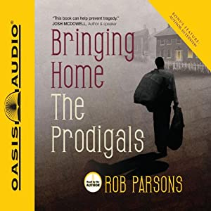 Bringing Home the Prodigals | [Rob Parsons]