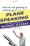 Paul Kilduff Plane Speaking: The Wit and Wisdom of Michael O'Leary