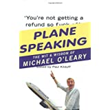 Plane Speaking: The Wit and Wisdom of Michael O'Learyby Paul Kilduff