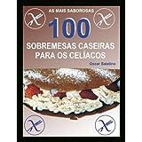 100 SOBREMESAS CASEIRAS PARA OS CELÍACOS