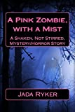 A Pink Zombie, with a Mist: A Shaken, Not Stirred, Mystery/Horror Story (Shaken, Not Stirred, Mystery/Horror Series Book 1)