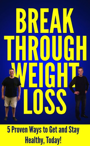 Break Through Weight Loss - 5 Proven Ways To Get And Stay Healthy, Today!
