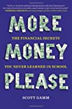 img - for More Money, Please: The Financial Secrets You Never Learned in School book / textbook / text book