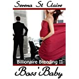 Boss' Baby (Billionaire Breeding 2)by Serena St Claire