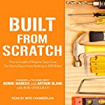 Built from Scratch: How a Couple of Regular Guys Grew The Home Depot from Nothing to $30 Billion | Bernie Marcus,Arthur Blank,Bob Andelman