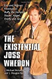 img - for Existential Joss Whedon: Evil And Human Freedom in Buffy the Vampire Slayer, Angel, Firefly And Serenity book / textbook / text book