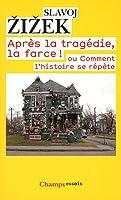 Après la tragédie, la farce ! : Comment l'histoire se répète