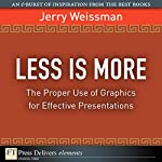 Less Is More: The Proper Use of Graphics for Effective Presentations | Jerry Weissman