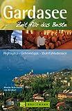 Reisef�hrer Gardasee - Zeit f�r das Beste: Highlights, Geheimtipps, Wohlf�hladressen. Mit Riva, Lazise, Sirmione, Salo uvm. 288 Seiten mit �ber 400 Fotos