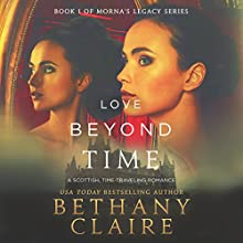 Love Beyond Time: A Scottish Time-Traveling Romance: Morna's Legacy Series, Book 1 Audiobook by Bethany Claire Narrated by Lily Collingwood