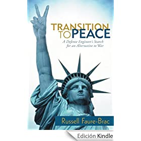 Transition to Peace: A Defense Engineer's Search for an Alternative to War (English Edition)