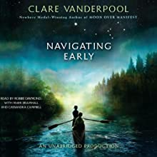 Navigating Early (       UNABRIDGED) by Clare Vanderpool Narrated by Robbie Daymond, Mark Bramhall, Cassandra Campbell