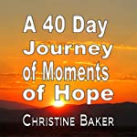 A 40 Day Journey of Moments of Hope | Christine Baker