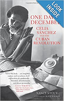 One Day in December Celia Sánchez and the Cuban Revolution  - Nancy Stout, Alice Walker