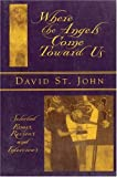 Where the Angels Come Toward Us: Selected Essays, Reviews & Interviews (1877727466) by St. John, David