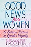 img - for Good News for Women: A Biblical Picture of Gender Equality book / textbook / text book