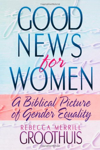 Good News for Women: A Biblical Picture of Gender Equality