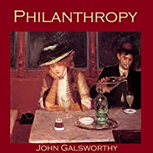 Philanthropy Audiobook by John Galsworthy Narrated by Cathy Dobson