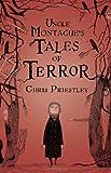 Uncle Montague's Tales of Terror Chris Priestley