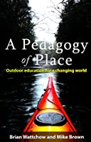Pedagogy of Place: Outdoor Education in a Changing World