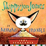 Skippyjon Jones in Mummy Trouble (       UNABRIDGED) by Judy Schachner Narrated by Judy Schachner