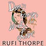 Dear Fang, with Love | Rufi Thorpe