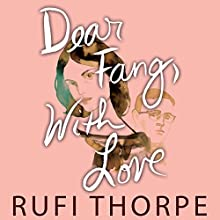 Dear Fang, with Love Audiobook by Rufi Thorpe Narrated by Thorne Stephen