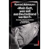 Konrad Adenauer: Mein Gott, was soll aus Deutschland werden? Die besten Adenauer- Anekdoten