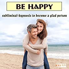 Be happy: Subliminal-hypnosis to become a glad person (       UNABRIDGED) by Michael Bauer Narrated by Michael Bauer