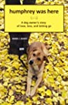 Humphrey Was Here: A Dog Owner's Stor...