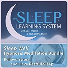 Sleep Well Hypnosis Meditation Bundle, Relieve Stress and Have Restful Sleep (The Sleep Learning System) Discours Auteur(s) : Joel Thielke Narrateur(s) : Joel Thielke, Rachael Meddows