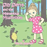 Silly Sierra and the Mysterious Mushroomby Tina M. Swanson