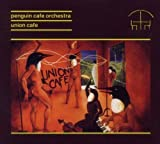 Penguin Cafe: Union Cafe Remastered by Penguin Cafe Orchestra