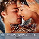 Yellowstone Redemption: Yellowstone Romance Series Book 2, Volume 1 Audiobook by Peggy L Henderson Narrated by Nick Sarando