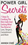 img - for Power Girl Secrets : 7 Steps To Cracking The Men Code And Getting What You Deserve: Love, Respect, Commitment and More book / textbook / text book