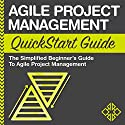 Agile Project Management QuickStart Guide: A Simplified Beginners Guide to Agile Project Management Hörbuch von  ClydeBank Business Gesprochen von: Kevin Kollins