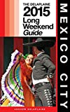 MEXICO CITY - The Delaplaine 2015 Long Weekend Guide (Long Weekend Guides)