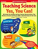 Teaching Science: Yes, You Can!: 100 Hands-on Activities and Easy Teacher Demonstrations That Reinforce Content and Process Skills to Get Kids Ready for the Tests (0439813123) by Tomecek, Steve